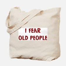 I Fear OLD PEOPLE Tote Bag