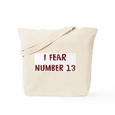 I Fear NUMBER 13 Tote Bag