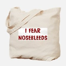 I Fear NOSEBLEEDS Tote Bag