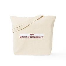 I Fear NEGLECT OF RESPONSIBIL Tote Bag