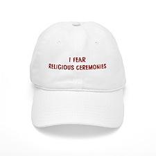 I Fear RELIGIOUS CEREMONIES Baseball Cap