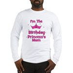 1st Birthday Princess's Mom! Long Sleeve T-Shirt