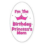 1st Birthday Princess's Mom! Oval Sticker