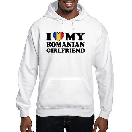 I Love My Romanian Girlfriend Hooded Sweatshirt