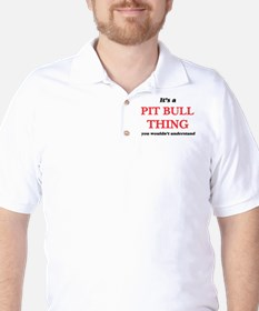 It's a Pit Bull thing, you wouldn&# Golf Shirt