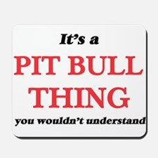 It's a Pit Bull thing, you wouldn&#3 Mousepad
