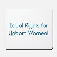 Equal Rights for Unborn Women Mousepad