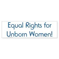 Equal Rights for Unborn Women Bumper Bumper Bumper Sticker