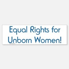 Equal Rights for Unborn Women Bumper Bumper Bumper Sticker