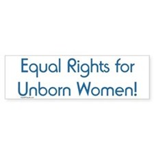 Equal Rights for Unborn Women Bumper Bumper Sticker
