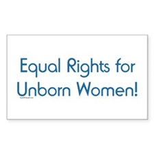 Equal Rights for Unborn Women Sticker (Rectangular