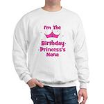 1st Birthday Princess's Nana! Sweatshirt