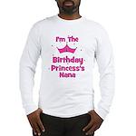 1st Birthday Princess's Nana! Long Sleeve T-Shirt