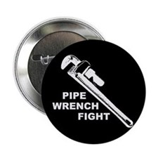 """PIPE WRENCH FIGHT"" button 10-pack!"