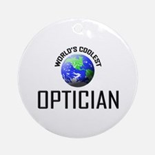 World's Coolest OPTICIAN Ornament (Round)