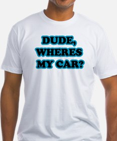 Dude, Wheres My Car Shirt