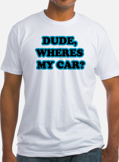 Dude Where S My Lipstick: Dude Wheres My Car T Shirts, Shirts & Tees