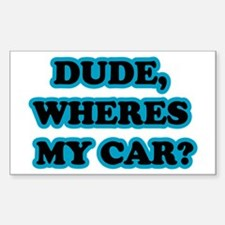Dude, Wheres My Car Rectangle Decal