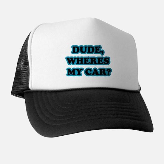 Dude, Wheres My Car Trucker Hat