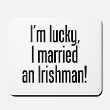I'm Lucky I Married an Irishman Mousepad