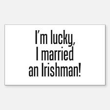 I'm Lucky I Married an Irishman Sticker (Rectangul