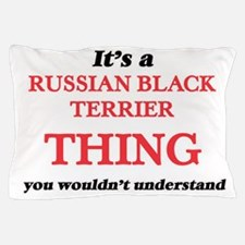 It's a Russian Black Terrier thing Pillow Case