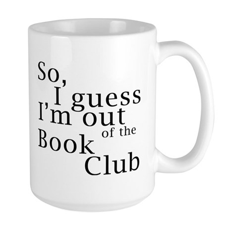 So, I guess I'm out of the Book Club Large Mug