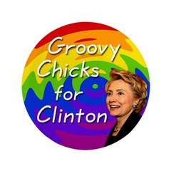 """Groovy Chicks for Clinton Big 3.5"""" Button"""