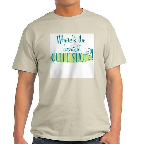 Nearest Quilt Shop?! Light T-Shirt