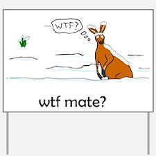 WTF Mate Yard Sign