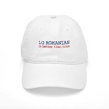 Half Romanian is Better Than None Baseball Cap