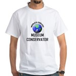 World's Coolest MUSEUM CONSERVATOR White T-Shirt