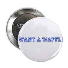 "I want a waffle 2.25"" Button"