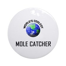 World's Coolest MOLE CATCHER Ornament (Round)