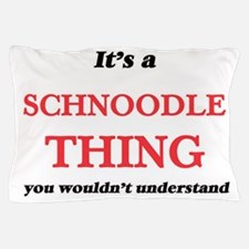 It's a Schnoodle thing, you wouldn Pillow Case