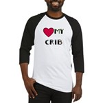LOVE MY CRIB Baseball Jersey