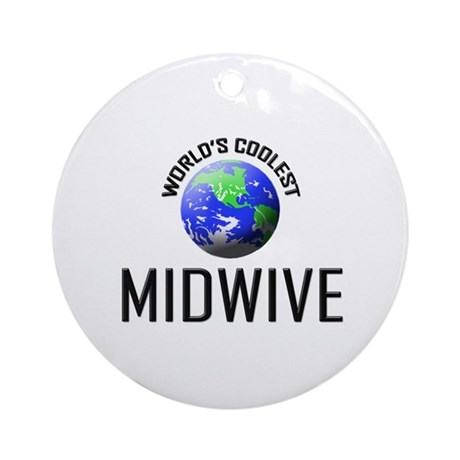 World's Coolest MIDWIVE Ornament (Round)