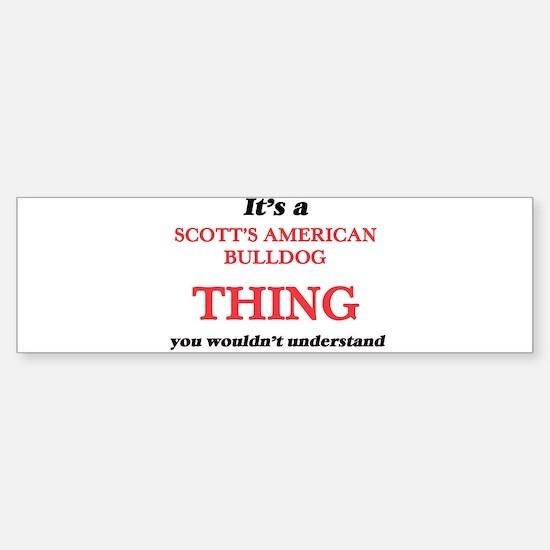 It's a Scott'S American Bul Bumper Bumper Bumper Sticker