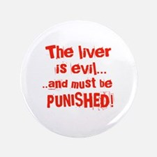 """The Liver is evil 3.5"""" Button"""