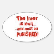 The Liver is evil Oval Decal