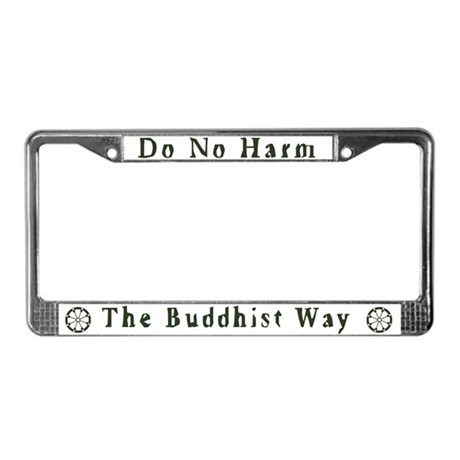 The Buddhist Way; Do No Harm License Plate Frame
