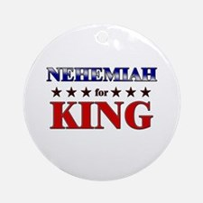 NEHEMIAH for king Ornament (Round)