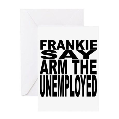 Frankie Say Arm The Unemployed Greeting Card