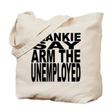 Frankie Say Arm The Unemployed Tote Bag