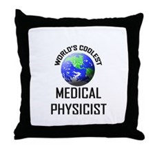 World's Coolest MEDICAL PHYSICIST Throw Pillow