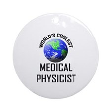 World's Coolest MEDICAL PHYSICIST Ornament (Round)