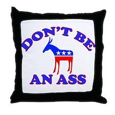 Don't Be An Ass Throw Pillow