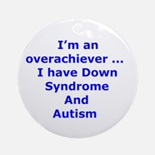 Down Syndrom/Autism overachie Ornament (Round)