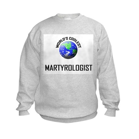 World's Coolest MARTYROLOGIST Kids Sweatshirt