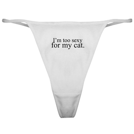 I'm too sexy for my cat. Classic Thong